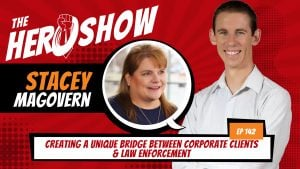 The HERO Show Episode 142 by Richard Matthews featuring Stacey Magovern - Creating a Unique Bridge Between Corporate Clients & Law Enforcement [Cover Art 1920 pixels by 1080 pixels PNG]