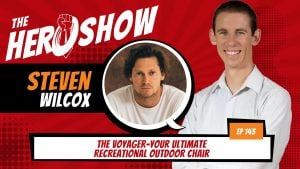 The HERO Show Episode 143 by Richard Matthews featuring Steven Wilcox - The Voyager-Your Ultimate Recreational Outdoor Chair [Cover Art 1920 pixels by 1080 pixels PNG]