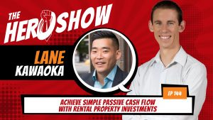The HERO Show Episode 144 by Richard Matthews featuring Lane Kawaoka - Achieve Simple Passive Cash Flow with Rental Property Investments [Cover Art 1920 pixels by 1080 pixels PNG]