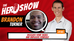 The HERO Show Episode 163 by Richard Matthews featuring Brandon Turner - Delegate Your Tasks and Duplicate Yourself [Cover Art 1920 pixels by 1080 pixels PNG]