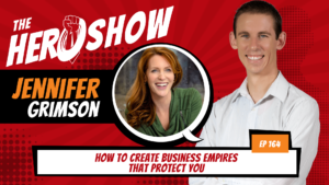 The HERO Show Episode 164 by Richard Matthews featuring Jennifer Grimson - How to Create Business Empires that Protect You [Cover Art 1920 pixels by 1080 pixels PNG]
