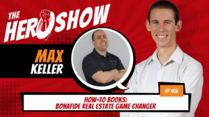 The HERO Show Episode 165 by Richard Matthews featuring Max Keller - How-To Books: Bonafide Real Estate Game Changer [Cover Art 1920 pixels by 1080 pixels PNG]