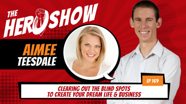 The HERO Show Episode 169 by Richard Matthews featuring Aimee Teesdale - Clearing Out the Blind Spots to Create Your Dream Life & Business [Cover Art 1920 pixels by 1080 pixels PNG]