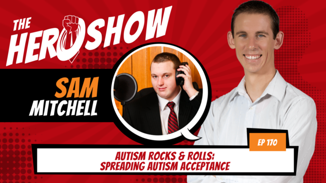 The HERO Show Episode 170 by Richard Matthews featuring Sam Mitchell - Autism Rocks & Rolls: Spreading Autism Acceptance [Cover Art 1920 pixels by 1080 pixels PNG]