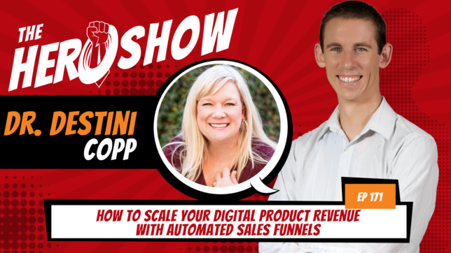 The HERO Show Episode 171 by Richard Matthews featuring Dr. Destini Copp - How to Scale Your Digital Product Revenue with Automated Sales Funnels [Cover Art 1920 pixels by 1080 pixels PNG]
