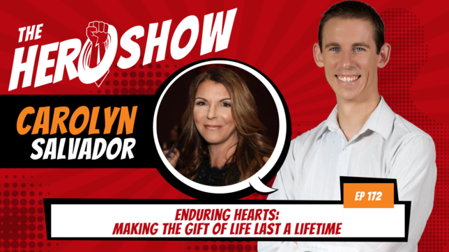 The HERO Show Episode 172 by Richard Matthews featuring Carolyn Salvador - Enduring Hearts: Making the Gift of Life Last a Lifetime [Cover Art 1920 pixels by 1080 pixels PNG]