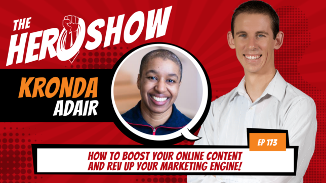 The HERO Show Episode 173 by Richard Matthews featuring Kronda Adair - How to Boost Your Online Content and Rev Up Your Marketing Engine! [Cover Art 1920 pixels by 1080 pixels PNG]
