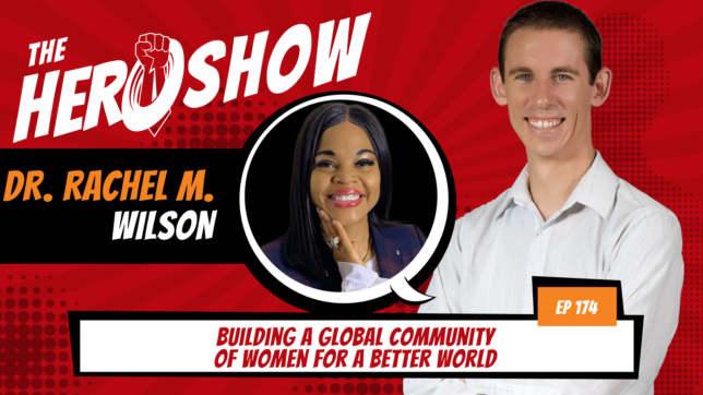 The HERO Show Episode 174 by Richard Matthews featuring Dr. Rachel Wilson - Building a Global Community of Women for a Better World [Cover Art 1920 pixels by 1080 pixels PNG]