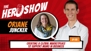 The HERO Show Episode 175 by Richard Matthews featuring Oriane Juncker - Creating a Global Marketplace to Support Mums in Business [Cover Art 1920 pixels by 1080 pixels PNG]
