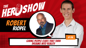 The HERO Show Episode 176 by Richard Matthews featuring Robert Riopel - Giving People Clues that Turn Dreams into Reality [Cover Art 1920 pixels by 1080 pixels PNG]