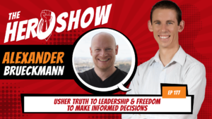 The HERO Show Episode 177 by Richard Matthews featuring Alexander Brueckmann - Usher Truth to Leadership & Freedom to Make Informed Decisions [Cover Art 1920 pixels by 1080 pixels PNG]