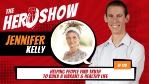 The HERO Show Episode 178 by Richard Matthews featuring Jennifer Kelly - Helping People Find Truth to Build a Vibrant & Healthy Life [Cover Art 1920 pixels by 1080 pixels PNG]