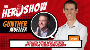 The HERO Show Episode 180 by Richard Matthews featuring Gunther Mueller - Radically Refine Your Wellness with Vibrant Health Guru Gunther [Cover Art 1920 pixels by 1080 pixels PNG]